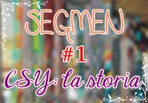 Segmen #1 CSY : la storia