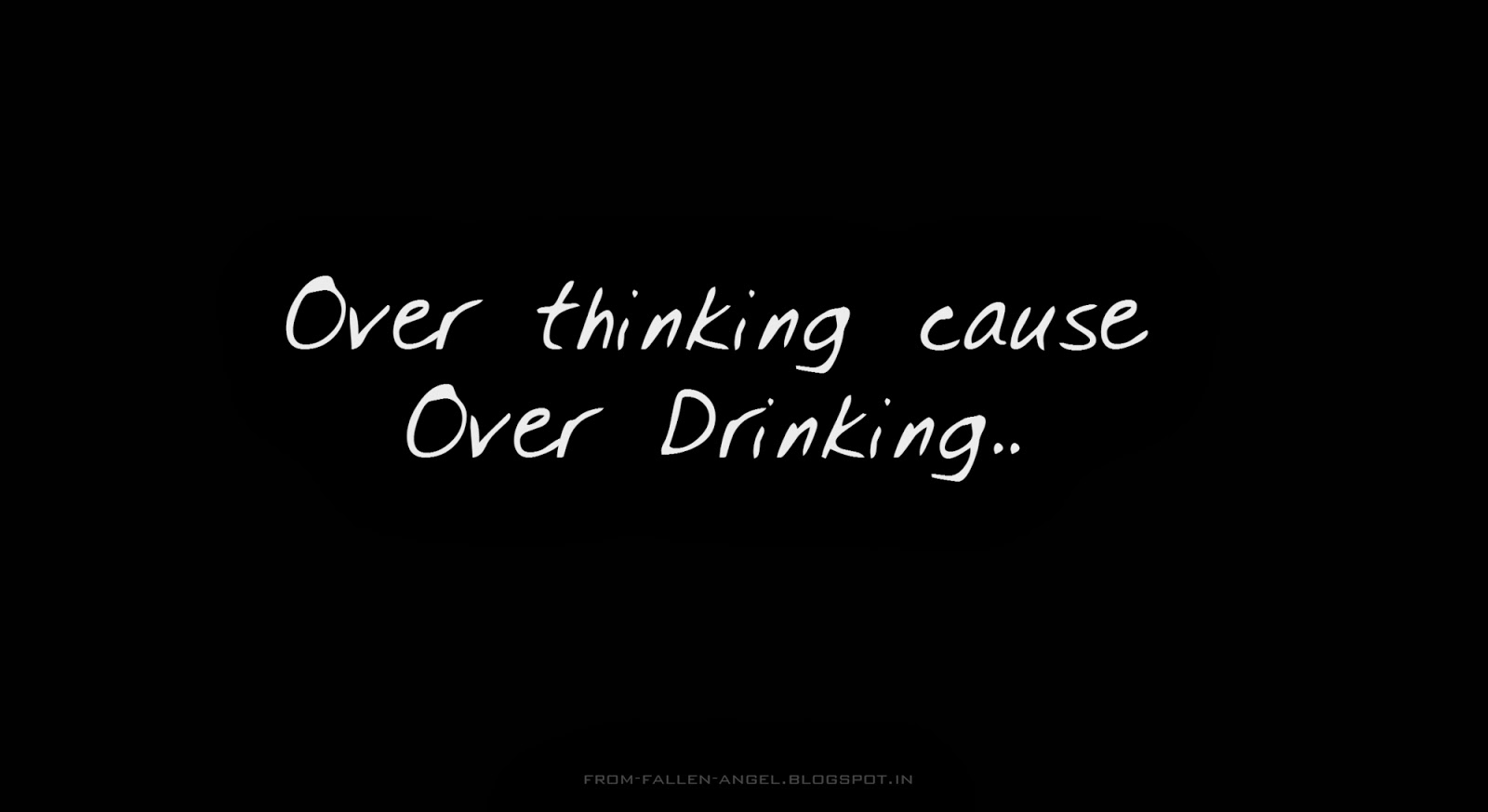 Over thinking cause Over Drinking
