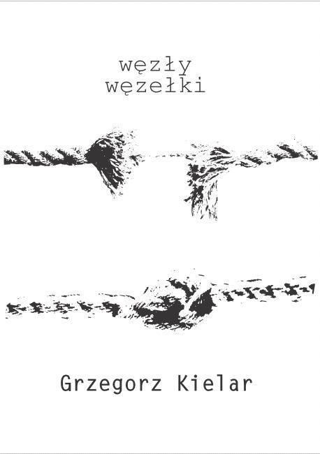 """Grzegorz Kielar - """"węzły węzełki"""""""