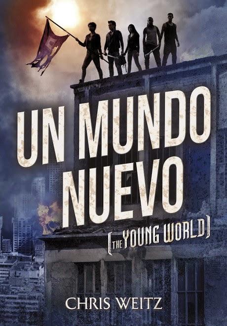 NOVELA - Un mundo nuevo  Título Original : The Young World  Chris Weitz (Montena - 16 octubre 2014)  Literatura Juvenil - Ciencia Ficción - Distopía  Edición papel