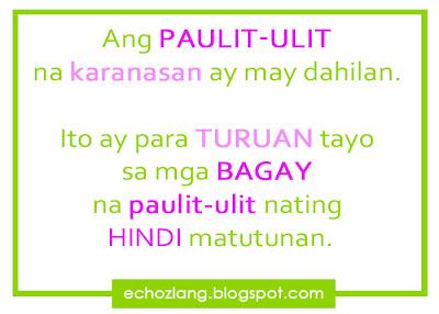 Ang paulit-ulit na karanasan ay may dahilan. Ito ay para turuan tayo  sa mga bagay na paulit ulit nating hindi matutunan.