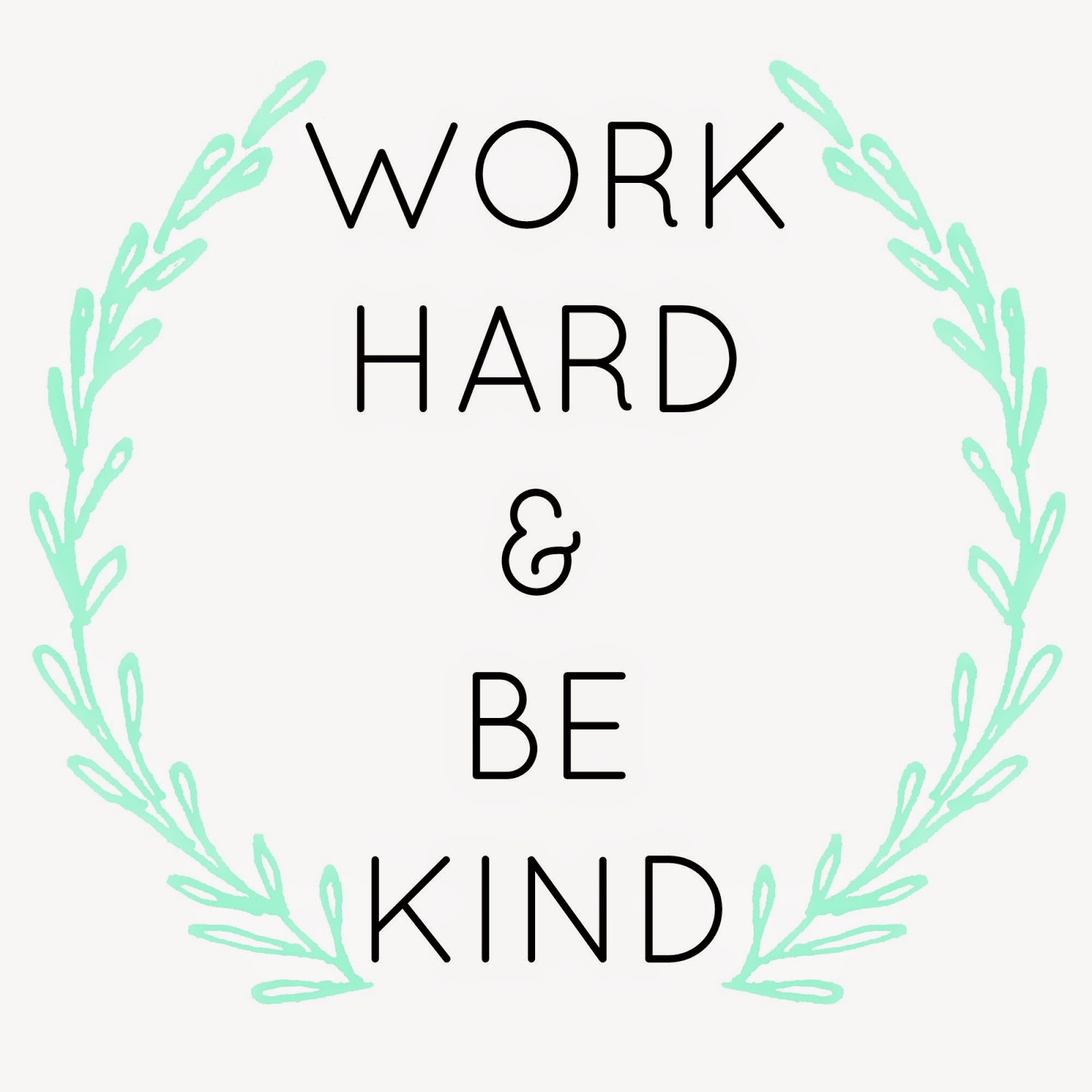 Image result for work hard be kind quote