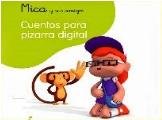 MICA Y SUS AMIGOS: CUENTOS PARA LA PIZARRA DIGITAL