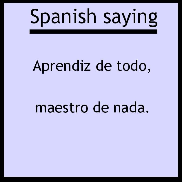 "Spanish saying ""Aprendiz de todo, maestro de nada"". Visit www.soeasyspanish.com  #español #learnspanish"