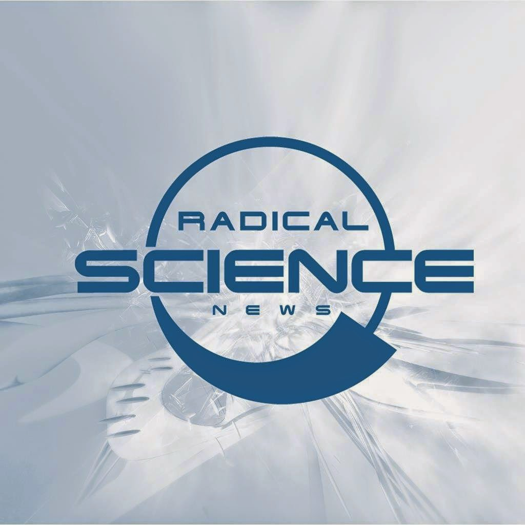 RADICAL SCIENCE NEWS: THE News Contributed by Scientists, Biologists, and Technologists..