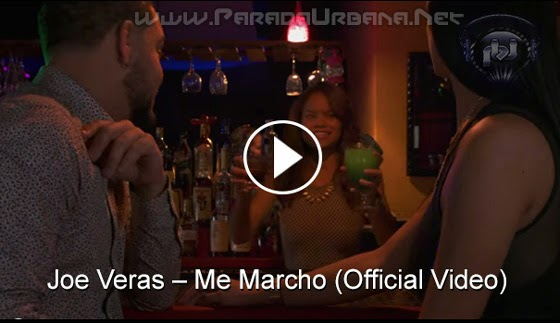 VIDEO - Joe Veras – Me Marcho (Official Video)