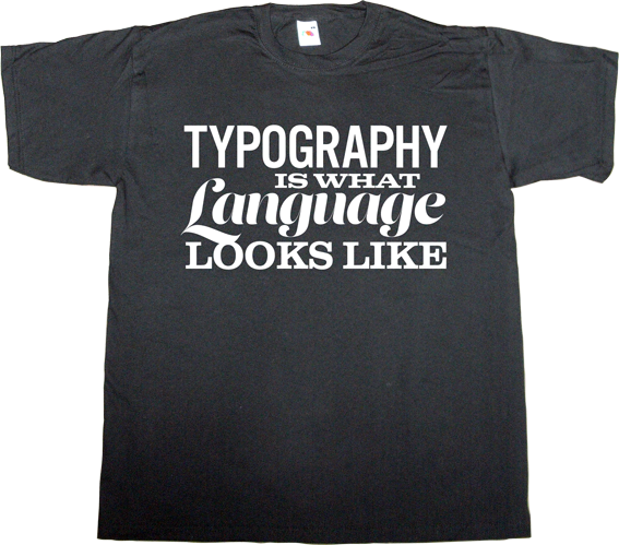 typography typeface typographer graphic design brilliant sentence t-shirt ephemeral-t-shirts