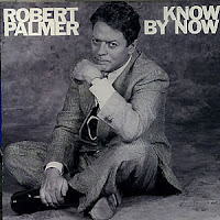 Robert Palmer - Know By Now
