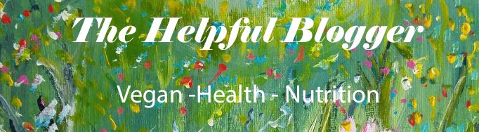 The Helpful Blogger - Vegan... Health...Nutrition