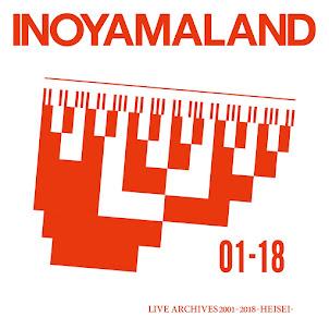 INOYAMALAND LIVE ARCHIVES 2001-2018 -HEISEI-