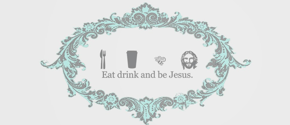 eat drink and be jesus