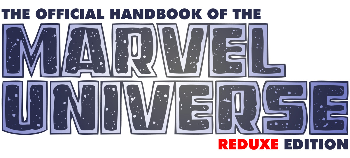 The Official Handbook to the Marvel Universe - REDUX Edition