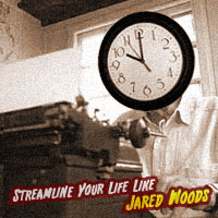 Streamline Your Life Like Jared Woods: Work hard at your job, and time will go by fast
