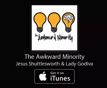 https://itunes.apple.com/us/podcast/the-awkward-minority/id1037884972?mt=2