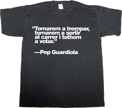Pep Guardiola catalonia independence freedom 27-S referendum trempera t-shirt ephemeral-t-shirts