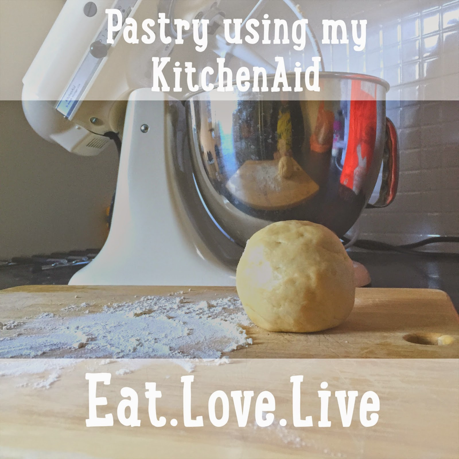 Recipe For Making Pastry With My KitchenAid - Eat.Love.Live