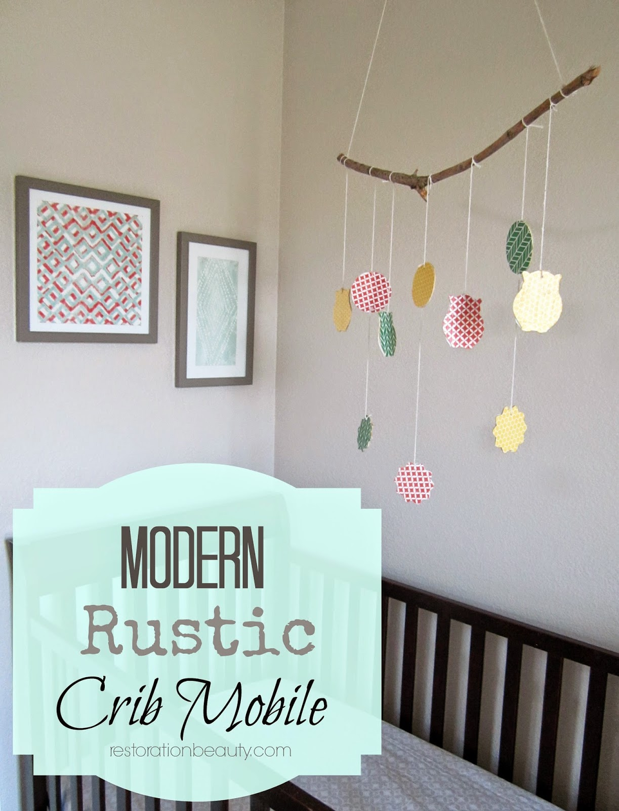 restoration beauty modern rustic crib mobile - as you all know after many different nursery inspirations we ended upmixing a couple of styles and ended up dubbing this room a modern rusticnursery