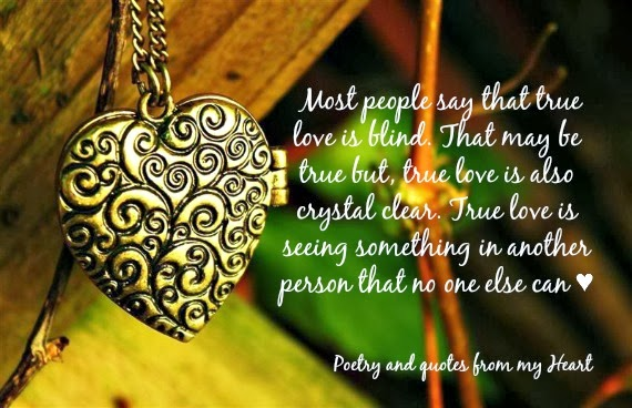 Most People Say That True Love Is Blind. That May Be True But, True Love Is  Also Crystal Clear. True Love Is Seeing Something In That Person That No  One ...