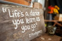 The quote Life is a dance you learn as you go