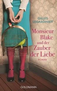http://www.randomhouse.de/Taschenbuch/Monsieur-Blake-und-der-Zauber-der-Liebe-Roman/Gilles-Legardinier/e436355.rhd