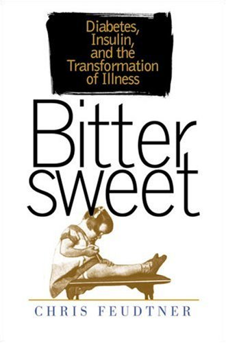 Bittersweet: Diabetes, Insulin, and the Transformation of Illness PDF
