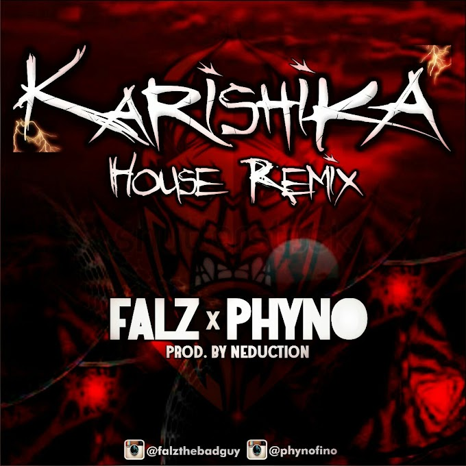 Music: FALZ ft. Phyno- KARISHIKA (CLUB REMIX) prod. by NEDUCTION | @neductionpro
