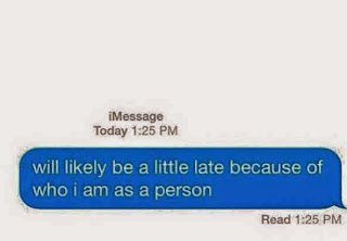 text about being late, late text, late because of who I am as a person, texting humor