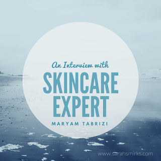 Sarah Smirks:  An Interview with Skincare Expert Maryam Tabrizi
