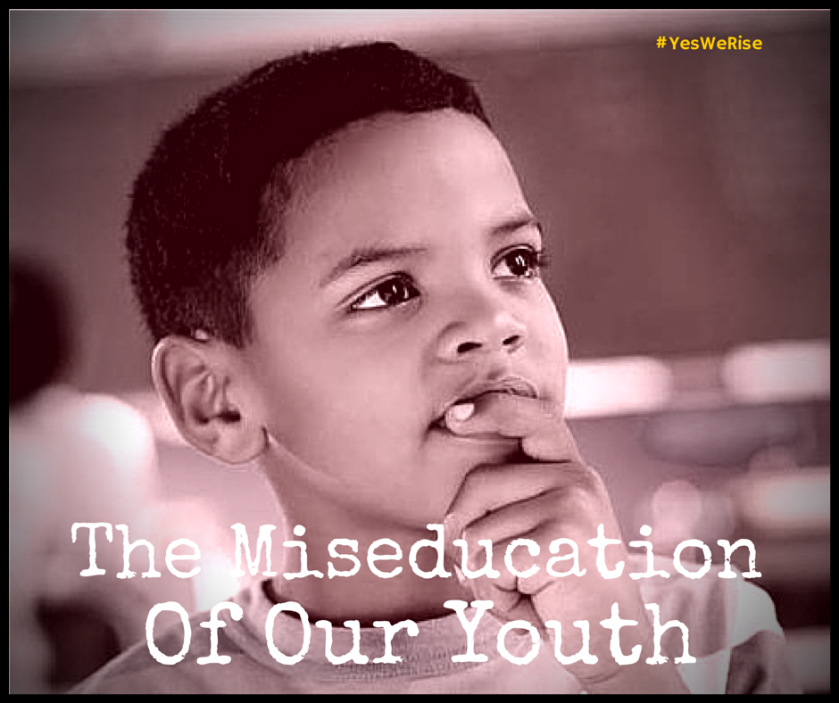 The Miseducation of our Youth | Yes, We Rise