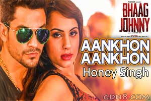 Aankhon Aankhon - Honey Singh - Bhaag Johnny