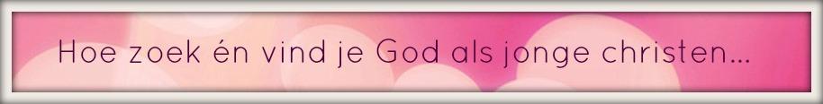 Hoe zoek en vind je God als jonge christen