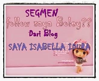 http://isabellaidura.blogspot.com/2014/09/segmen-follow-saya-boleydari-blog-saya.html