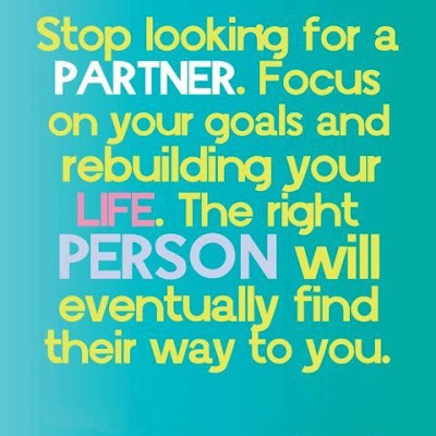 Stop looking for a partner. Focus on your goals and rebuilding your life. The right person will eventually find their way to you.