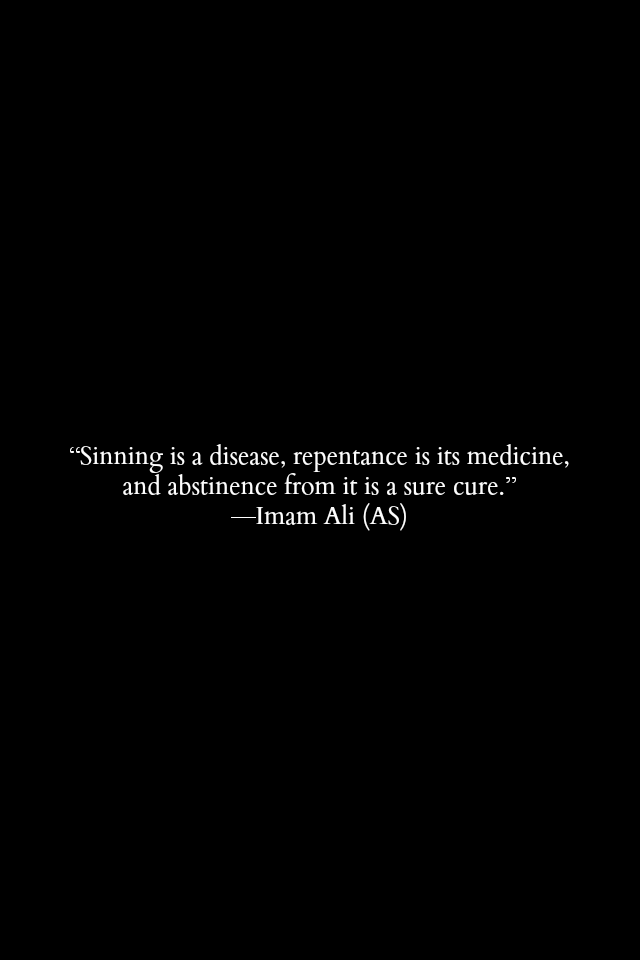 Sinning is a disease, repentance is its medicine, and abstinence from it is a sure cure.