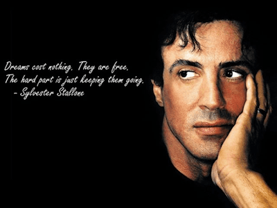 Dreams cost nothing. They are free. The hard part is just keeping them going. -- Sylvester Stallone