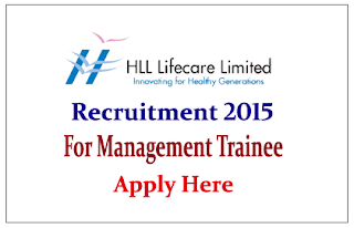 HLL Lifecare Limited Recruitment 2015 for the post of Management Trainee – 44 Vacancies