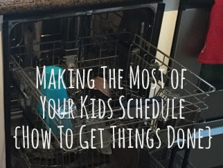 Making The Most Of Your Kids Schedule {How To Get Things Done}