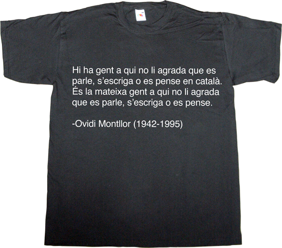 ovidi montllor catalan pais valencià independence freedom freedom of speech spain is different t-shirt ephemeral-t-shirts