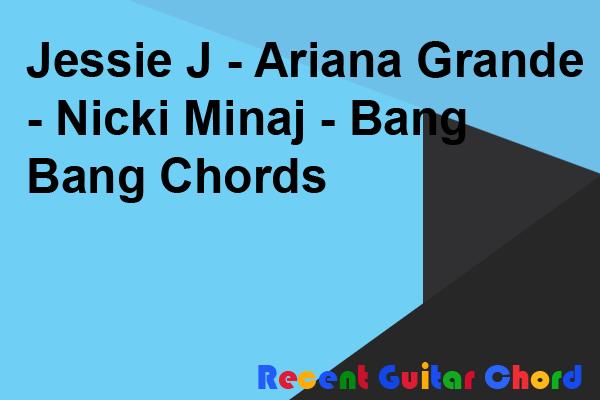 Jessie J - Ariana Grande - Nicki Minaj - Bang Bang Chords