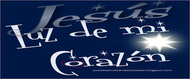 Postal cristiana Jesús Luz de mi Corazón. Cristo ilumina mi corazón, mi vida. La luz de Jesús llena mi corazón. Imágenes cristianas de Luz de Cristo, de Jesús. Postales cristianas juveniles para compartir con amigos en facebook, para tu portada, tu muro, para twitter, para el celular, blackberry