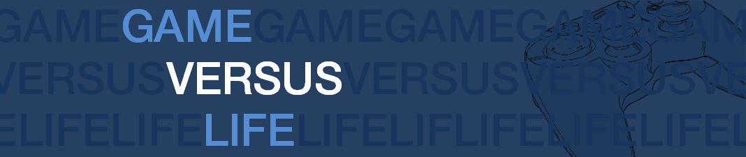 Game Versus Life