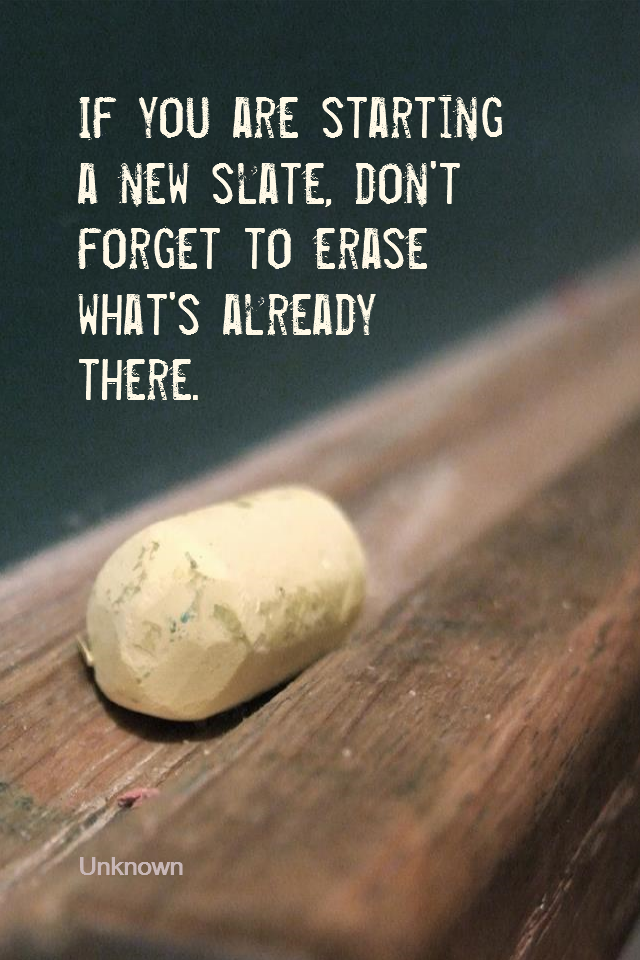 visual quote - image quotation for Self-Improvement - If you are starting a new slate, don't forget to erase what's already there. - Unknown