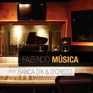 Banca D'K & D'Cristo - Fazendo Musica - 2010