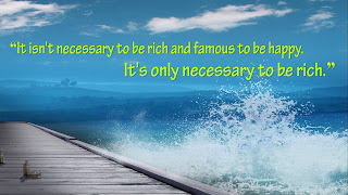 """It isn't necessary to be rich and famous to be happy. It's only necessary to be rich."""