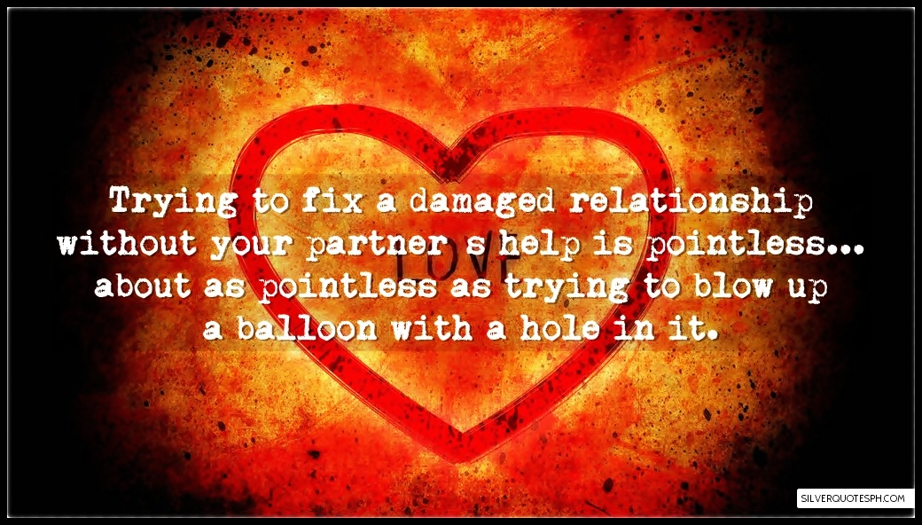 Trying To Fix A Damaged Relationship Without Your Partner's Help Is Pointless, Picture Quotes, Love Quotes, Sad Quotes, Sweet Quotes, Birthday Quotes, Friendship Quotes, Inspirational Quotes, Tagalog Quotes