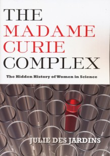 The Madame Curie Complex by Julie Des Jardins