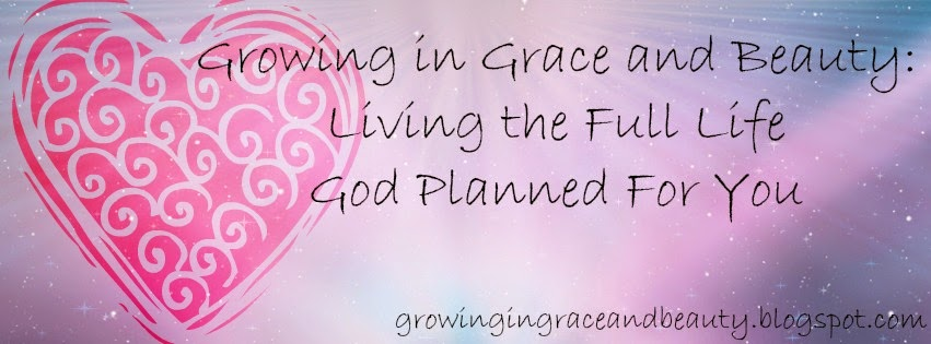 Growing in Grace and Beauty: Living the Full Life God Planned For You