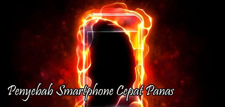 Penyebab Smartphone Cepat Panas
