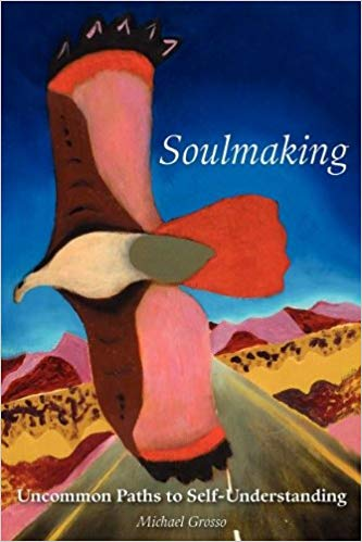 """Soulmaking: Uncommon Paths to Self-Understanding"" by Michael Grosso"
