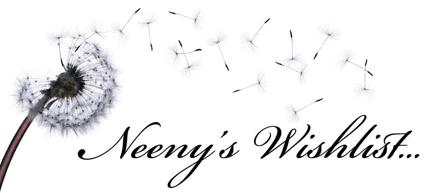 ! ! * Neeny&#39;s Wishlist * ! !